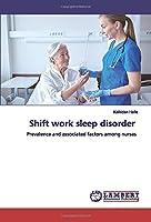 Shift work sleep disorder: Prevalence and associated factors among nurses