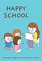 Happy School Teacher Appreciation Gifts Book: Teacher Appreciation Journal and Notebook (Teacher Gift Books)