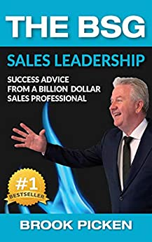 The BSG Sales Leadership: Success Advice From A Billion-Dollar Sales Professional by [Picken, Brook]