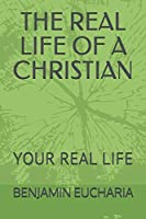 THE REAL LIFE OF A CHRISTIAN: YOUR REAL LIFE