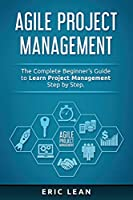 Agile Project Management: The Complete Beginner's Guide to Learn Project Management Step by Step.