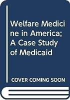 Welfare Medicine in America; A Case Study of Medicaid
