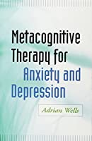 Metacognitive Therapy for Anxiety and Depression by Adrian Wells(2011-03-14)