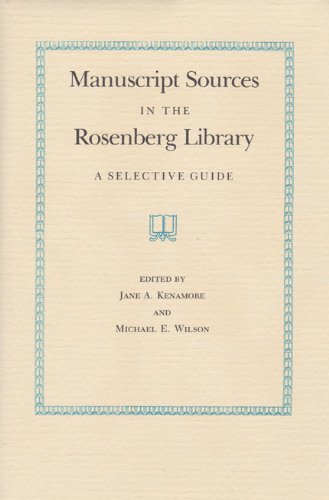 Download Manuscript Sources in the Rosenberg Library: A Selective Guide 0890961468