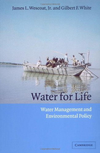 Download Water for Life: Water Management and Environmental Policy (Cambridge Studies in Environmental Policy) 0521369800
