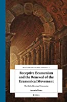 Receptive Ecumenism and the Renewal of the Ecumenical Movement: The Path of Ecclesial Conversion (Brill's Studies in Catholic Theology)
