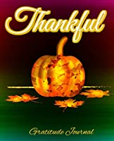 Thankful Gratitude Journal: Thankful, Blessed, and Grateful for the big and small things in your life!