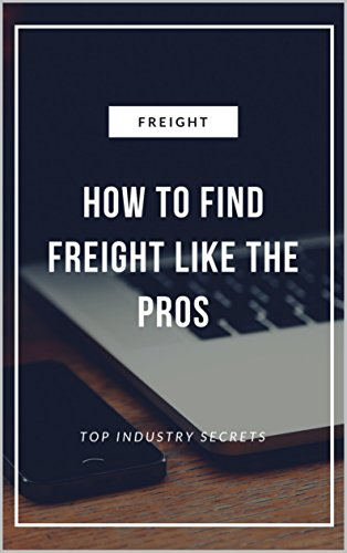 Download How To Find Freight Like The Pros : Industry Secrets to Finding the Top Paying Freight (English Edition) B01N4JEG4I