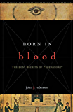 Born in Blood: The Lost Secrets of Freemasonry (English Edition)