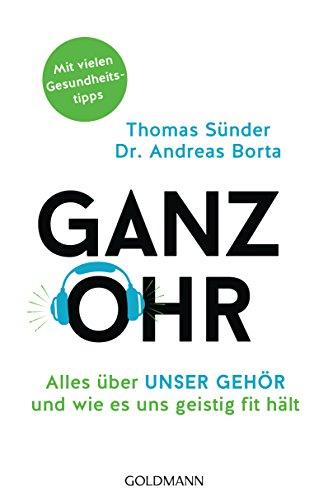Ganz Ohr: Alles über unser Gehör und wie es uns geistig fit hält (German Edition)