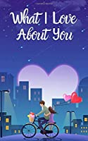 I Love You Journal: 50 Reasons Why I Love You, Perfect Valentines Day Gift For Him and For Her
