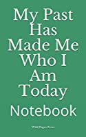 My Past Has Made Me Who I Am Today: Notebook