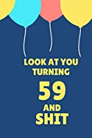 Look At You Turning 59 And Shit: Appreciate Your Friend With This Birthday Blank Lined Notebook
