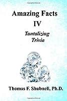 Amazing Facts IV: Tantalizing Trivia
