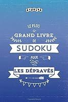 Le plus grand livre de Sudoku pour les dépravés