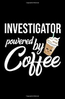 Investigator Powered by Coffee: Christmas Gift for Investigator | Funny Investigator Journal | Best 2019 Christmas Present Lined Journal | 6x9inch 120 pages