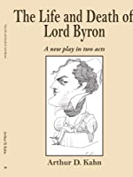 The Life and Death of Lord Byron: A new play in two acts [並行輸入品]