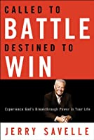 Called to Battle, Destined to Win: Experience God's Breakthrough Power in Your Life