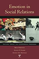 Emotion in Social Relations: Cultural, Group, and Interpersonal Processes by Brian Parkinson Agneta H. Fischer Antony S.R. Manstead(2004-11-26)