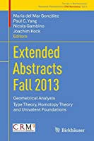 Extended Abstracts Fall 2013: Geometrical Analysis; Type Theory, Homotopy Theory and Univalent Foundations (Trends in Mathematics)