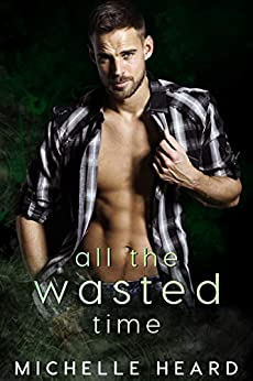 All The Wasted Time (A Southern Heroes Novel Book 4) by [Heard, Michelle]