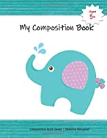 My Composition Book: Cute Elephant Draw and Write Composition Book to express kids budding creativity through drawings and writing (Kids Draw and Write Composition Book)