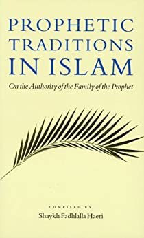 [Haeri, Shaykh Fadhlalla]のProphetic Traditions in Islam: On the Authority of the Family of the Prophet (English Edition)