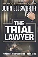 The Trial Lawyer (Thaddeus Murfee Legal Thrillers)