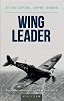 Wing Leader: Top-Soring Allied Fighter Pilot of World War Two