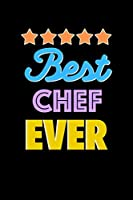 Best Chef Evers Notebook - Chef Funny Gift: Lined Notebook / Journal Gift, 120 Pages, 6x9, Soft Cover, Matte Finish