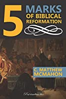 5 Marks of Biblical Reformation (5 Marks Series)