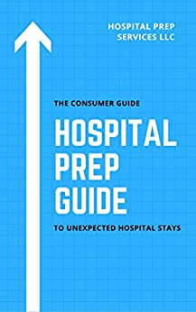 The Consumer Guide to Unexpected Hospital Stays by [Hospital Prep Services LLC]