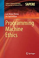 Programming Machine Ethics (Studies in Applied Philosophy, Epistemology and Rational Ethics)
