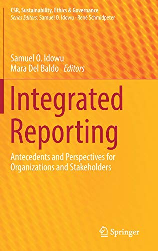 Download Integrated Reporting: Antecedents and Perspectives for Organizations and Stakeholders (CSR, Sustainability, Ethics & Governance) 3030017184