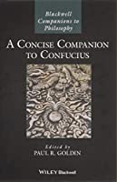 A Concise Companion to Confucius (Blackwell Companions to Philosophy)