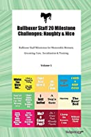 Bullboxer Staff 20 Milestone Challenges: Naughty & Nice Bullboxer Staff Milestones for Memorable Moment, Grooming, Care, Socialization & Training Volume 1