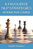6 FAVOURITE NLP STRATEGIES: Interactive course (Self-Improvement System)