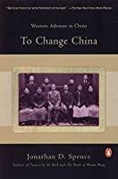 To Change China: Western Advisers in China by Jonathan D. Spence(1905-06-24)