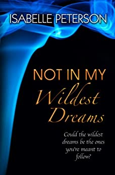 Not In My Wildest Dreams: Dream Series, Book 2 by [Peterson, Isabelle]