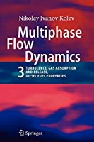 Multiphase Flow Dynamics 3: Turbulence, Gas Absorption and Release, Diesel Fuel Properties