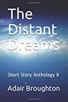 The Distant Dreams: Short Story Anthology II (The Distant Moons)