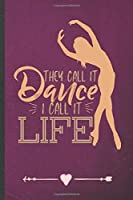 They Call It Dance I Call It Life: Funny Dancer Dancing Lined Notebook Journal For Instructor Enthusiast, Unique Special Inspirational Birthday Gift, College 6 X 9 110 Pages