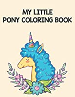 My Little Pony Coloring Book: A Fun Kid Coloring book Game For Learning, Coloring, Dot To Dot, Mazes, Word Search and More!