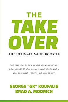 THE TAKEOVER: THE ULTIMATE MIND BOOSTER by [KOUFALIS, GEORGE, MODRICH, BRAD]