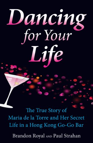 Dancing for Your Life: The True Story of Maria de la Torre and Her Secret Life in a Hong Kong Go-Go Bar (English Edition)