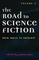 The Road to Science Fiction: Volume 2: From Wells to Heinlein by Unknown(2002-08-27)