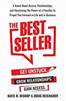 The Best Seller: A Novel About Access, Relationships, and Harnessing the Power of a Paceline to Propel You Forward in Life and in Business