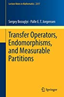 Transfer Operators, Endomorphisms, and Measurable Partitions (Lecture Notes in Mathematics)