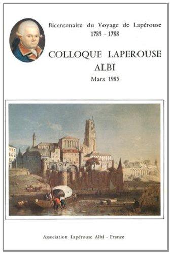 Bicentenaire du voyage de Lapérouse (1785-1788) : Actes du colloque d'Albi, mars 1985