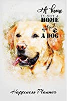 A House Is Not A Home Without A Dog: Love Me Love My Dog - Happiness Planner - Golden Retriever